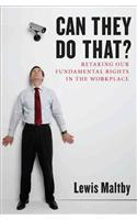 Can They Do That?: Retaking Our Fundamental Rights in the Workplace
