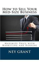 How to Sell Your Mid-Size Business: Maximize Price with Marketing and Bidding