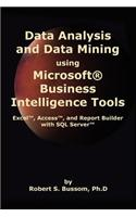 Data Analysis and Data Mining Using Microsoft Business Intelligence Tools: Excel 2010, Access 2010, and Report Builder 3.0 with SQL Server