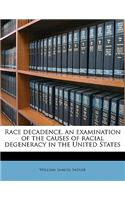 Race Decadence, an Examination of the Causes of Racial Degeneracy in the United States