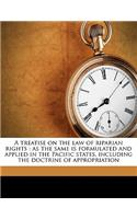 A Treatise on the Law of Riparian Rights: As the Same Is Formulated and Applied in the Pacific States, Including the Doctrine of Appropriation