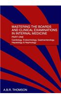 Mastering the Boards and Clinical Examinations in Internal Medicine, Part I: Cardiology, Endocrinology, Gastroenterology, Hepatology and Nephrology