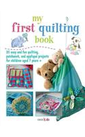 My First Quilting Book: 35 Easy and Fun Quilting, Patchwork, and Applique Projects for Children Aged 7 Years +