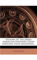History of the Great American Fortunes: Great Fortunes from Railroads...