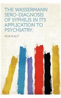 The Wassermann Sero-Diagnosis of Syphilis in Its Application to Psychiatry;