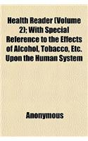 Health Reader (Volume 2); With Special Reference to the Effects of Alcohol, Tobacco, Etc. Upon the Human System