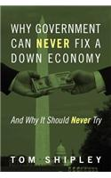 Why Government Can Never Fix a Down Economy