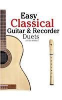 Easy Classical Guitar & Recorder Duets: Featuring Music of Bach, Mozart, Beethoven, Wagner and Others. for Classical Guitar and Soprano Recorder. in S