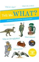 Tell Me What?: Answers to Hundreds of Questions!