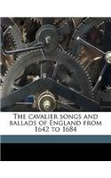 The Cavalier Songs and Ballads of England from 1642 to 1684
