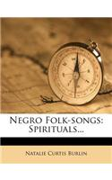 Negro Folk-Songs: Spirituals...