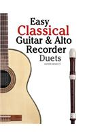 Easy Classical Guitar & Alto Recorder Duets: Featuring Music of Bach, Mozart, Beethoven, Wagner and Others. for Classical Guitar and Alto/Treble Recor