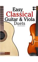 Easy Classical Guitar & Viola Duets: Featuring Music of Beethoven, Bach, Handel, Pachelbel and Other Composers. in Standard Notation and Tablature.