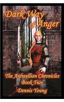 Dark Way of Anger: The Ardwellian Chronicles, Book Two
