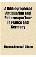 A Bibliographical, Antiquarian and Picturesque Tour in France and Germany (Volume 3)