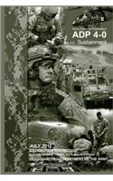 Army Doctrine Publication Adp 4-0 (FM 4-0) Sustainment July 2012