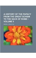 A History of the Papacy from the Great Schism to the Sack of Rome (Volume 5)