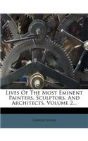Lives of the Most Eminent Painters, Sculptors, and Architects, Volume 2...