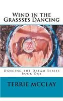 Wind in the Grassses Dancing: Dancing the Dream Series