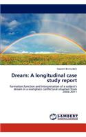 Dream: A Longitudinal Case Study Report
