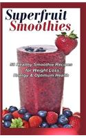 Superfruit Smoothies: 50 Healthy Smoothie Recipes for Weight Loss, Energy & Optimum Health