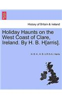 Holiday Haunts on the West Coast of Clare, Ireland. by H. B. H[arris].