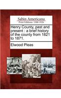 Henry County, Past and Present: A Brief History of the County from 1821 to 1871.