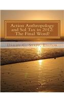 Action Anthropology and Sol Tax in 2012: The Final Word?