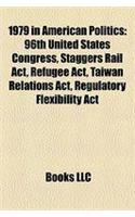 1979 in American Politics: 96th United States Congress, Staggers Rail ACT, Refugee ACT, Taiwan Relations ACT, Regulatory Flexibility ACT