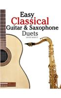Easy Classical Guitar & Saxophone Duets: For Alto, Baritone, Tenor & Soprano Saxophone Player. Featuring Music of Mozart, Handel, Strauss, Grieg and O