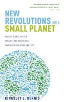 New Revolutions for a Small Planet: A User's Guide to How the Global Shift in Humanity and Nature Will Transform Our Minds and Lives