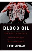 Blood Oil : Tyrants, Violence, and the Rules that Run the World