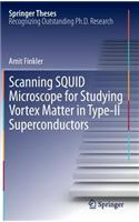 Scanning SQUID Microscope for Studying Vortex Matter in Type-II Superconductors