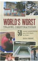 World's Worst Travel Destinations: 50 Travel Experiences You Will Want to Miss...