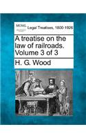 A Treatise on the Law of Railroads. Volume 3 of 3