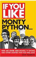 If You Like Monty Python...Here are Over 200 Movies, Tv Shows and Other Oddities That You Will Love