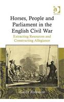 Horses, People and Parliament in the English Civil War: Extracting Resources and Constructing Allegiance. Gavin Robinson