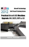 2012 Airsoft Technology Self-Paced Training Series Practical Airsoft Aeg Mechbox Upgrade: M4, Sr25, Mp5 & G3