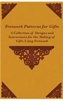 Fretwork Patterns for Gifts - A Collection of Designs and Instructions for the Making of Gifts Using Fretwork