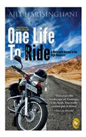 One Life To Ride : A Motorcycle Journey To The High Himalayas