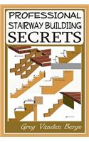 Professional Stairway Building Secrets