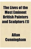 The Lives of the Most Eminent British Painters and Sculptors (Volume 1)