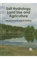Soil Hydrology, Land Use and Agriculture: Measurement and Modelling