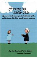 Getting to Know God: If You've Outgrown Your Childhood God...Get to Know the God You'll Never Outgrow