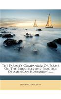 The Farmer's Companion: Or Essays on the Principles and Practice of American Husbandry ......