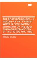 The Brothers Dalziel: A Record of Fifty Years' Work in Conjunction with Many of the Most Distinguished Artists of the Period 1840-1890