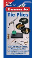 Skip Morris' Learn to Tie Flies: All the Basic Tools, Materials, and Techniques You Need to Get Started!
