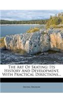 The Art of Skating: Its History and Development, with Practical Directions...
