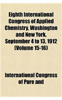 Eighth International Congress of Applied Chemistry, Washington and New York, September 4 to 13, 1912 (Volume 15-16)