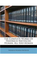 The Complete Works of Friedrich Nietzsche: Human, All-Too-Human